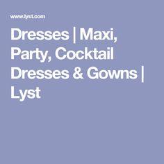 Dresses | Maxi, Party, Cocktail Dresses & Gowns | Lyst