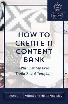 How to Create a Content Bank (+ Free Trello Template) // Your Content Empire