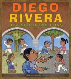 Diego Rivera : his world and ours / Duncan Tonatiuh.  I have used this book for three assignments this semester because it can be used for multiple things.  Language arts, music, art, and social studies have all been incorporated into my lessons with this book.