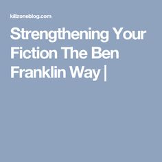 Strengthening Your Fiction The Ben Franklin Way  