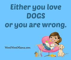 Either you love #Dogs or you are wrong.