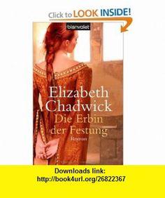 Die Erbin der Festung (9783442363469) Elizabeth Chadwick , ISBN-10: 3442363462  , ISBN-13: 978-3442363469 ,  , tutorials , pdf , ebook , torrent , downloads , rapidshare , filesonic , hotfile , megaupload , fileserve