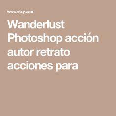 Wanderlust Photoshop acción  autor retrato acciones para