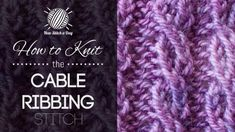 How to Knit the Cable Ribbing Stitch and others