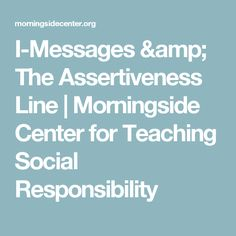 I-Messages & The Assertiveness Line | Morningside Center for Teaching Social Responsibility