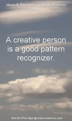 June 15th 2015 Idea, A creative person is a good pattern recognizer. https://www.youtube.com/watch?v=WEmqUvJ-ToI