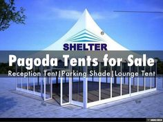 Pagoda Tents for Sale by Shelther Tent Manufacturing Co.,Ltd. via slideshare