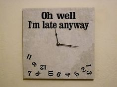 whatever i'm late anyway - Cerca con Google