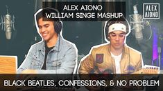 Black Beatles, Confessions, & No Problem | Alex Aiono AND William Singe ...