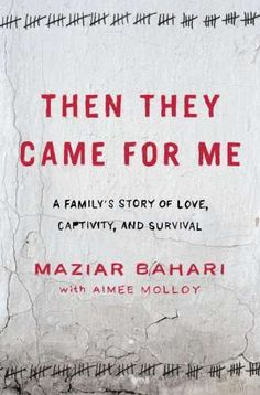 Then They Came for Me: A Family's Story of Love, Captivity, and Survival: Maziar Bahari, Aimee Molloy. Jon Stewart and Bahari are making this into a movie