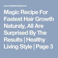 Magic Recipe For Fastest Hair Growth Naturaly, All Are Surprised By The Results | Healthy Living Style | Page 3