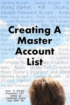 """Know what you have!  Get all your accounts listed in one place and then put a copy in these three places.  -from """"Path to a Simply Organized Life"""" series"""