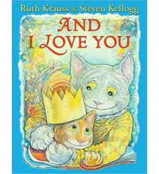 And I Love You, written by Ruth Krauss, illustrated by Steven Kellogg