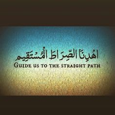 Guide us to the straight path #islamic #quotes