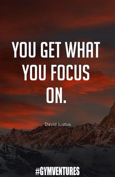 Focus on what you want.