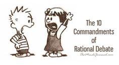 THE 10 COMMANDMENTS OF RATIONAL DEBATE LOGICAL FALLACIES EXPLAINED] - http://themindsjournal.com/the-10-commandments-of-rational-debate-logical-fallacies-explained/