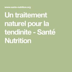Un traitement naturel pour la tendinite - Santé Nutrition
