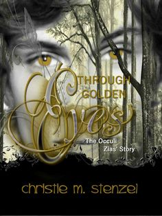 Buy Through Golden Eyes: The Occuli, Zias' Story by Christie M. Stenzel and Read this Book on Kobo's Free Apps. Discover Kobo's Vast Collection of Ebooks and Audiobooks Today - Over 4 Million Titles! Fantasy Authors, Fantasy Fiction, Fantasy Romance, Fantasy Book Series, Fantasy Book Covers, Journal Format, Best Kindle, Shocking News, Golden Eyes