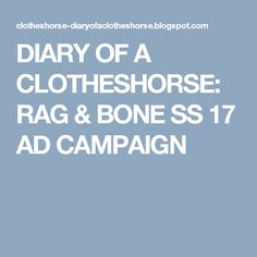 DIARY OF A CLOTHESHORSE: RAG & BONE SS 17 AD CAMPAIGN