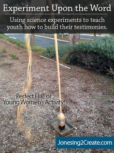 Young Women Activity that uses science experiments to teach youth how to build their testimonies.