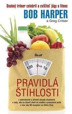 Kniha: Pravidlá štíhlosti (Bob Harper a Greg Critser) The Biggest Loser, Bob Harper, Herbalife, Good Advice, Cooking Timer, Healthy Weight Loss, Healthy Living, Health Fitness, Healthy Recipes