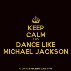 Keep Calm and Dance Like Michael Jackson :)