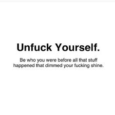 Unfuck Yourself. Well, I'm not one for bad language but really it says it quite clear. Quotes To Live By, Me Quotes, Motivational Quotes, Inspirational Quotes, Hard Quotes, Cool Words, Wise Words, Statements, Note To Self