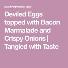 Deviled Eggs filled with a savory mixture, then topped with bacon marmalade & crispy onions. Easy recipe for delicious Deviled Eggs! Bacon Marmalade, Crispy Onions, Deviled Eggs, Tangled, Easy Meals, Appetizers, Snacks, Recipes, Food