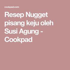 Resep Nugget pisang keju oleh Susi Agung - Cookpad