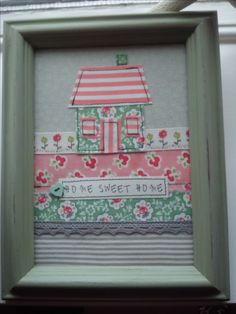 Handmade machine sewn home sweet home picture made with pretty fabrics (some are Cath Kidston), ribbons and a button Fabric Cards, Fabric Pictures, Cath Kidston, Home Pictures, Applique Patterns, Textile Art, Ribbons, Art Ideas, Projects To Try