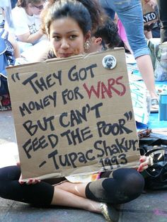 They got money for wars, but can't feed the poor. Protest Art, Protest Signs, Power To The People, 2pac, Tupac Shakur, Social Issues, How To Get Money, Change The World, Positivity