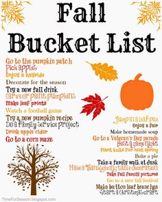 Fall Autumn Bucket List Printable crafts, activities, kids, trips                     Go to the pumpkin patch             Pick apples             Enjoy a hayride             Go to Stone Mt.             Decorate for the season             Try a new fall drink             Carve or paint pumpkins             Try a new pumpkin recipe             Make leaf prints             Start some Christmas crafts             Attend a collage football game             Do a family service project
