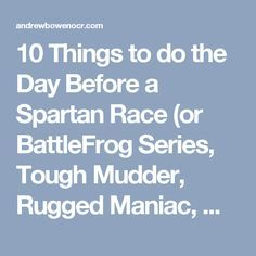 10 Things to do the Day Before a Spartan Race (or BattleFrog Series, Tough Mudder, Rugged Maniac, Warrior Dash, etc.)