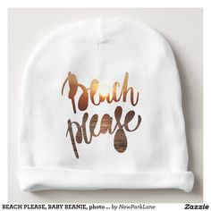BEACH PLEASE, BABY BEANIE, photo with funny quote