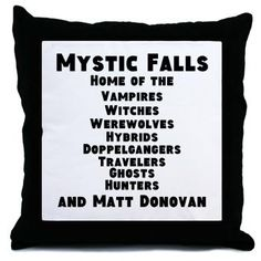 Mystic Falls Throw Pillow $19.19 Mystic Falls home of the vampires, witches, werewolves, hybrids, doppelgangers,travelers,ghosts,hunters and #MattDonovan is one of our funny fan design inspired by The Vampire Diaries.