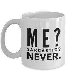 Funny Sarcastic Coffee Mug - ME? SARCASTIC? NEVER.