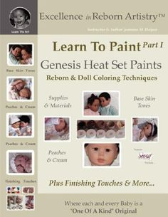 Learn To Paint Part 1: Genesis Heat Set Paints Coloring Techniques - Peaches & Cream Reborns & Doll Making Kits - Excellence in Reborn ArtistryT Series (Excellence in Reborn Artistry Series) by Jeannine Holper