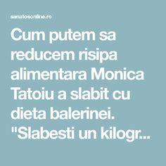 "Cum putem sa reducem risipa alimentara Monica Tatoiu a slabit cu dieta balerinei. ""Slabesti un kilogram pe zi"" - Sanatos Online"