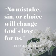 No mistake, sin, or choice will change God's love for us. / Ronald A Rasband
