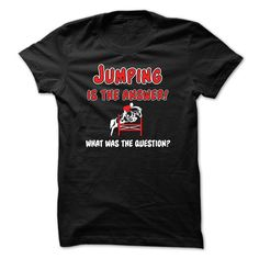 Jumping is the answer - Horse T-Shirts & Hoodies