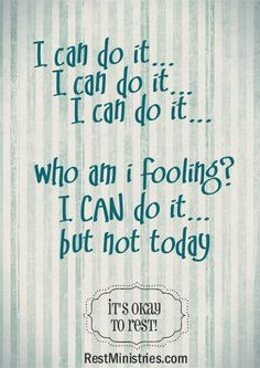 I can do it... I can do it... nope, sometimes i can't. It's okay to rest.