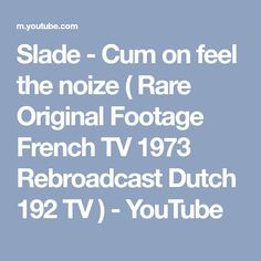 Slade - Cum on feel the noize ( Rare Original Footage French TV 1973 Rebroadcast Dutch 192 TV ) - YouTube