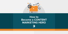 How to Become a Content Marketing Hero