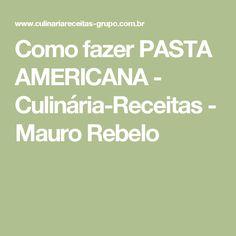 Como fazer PASTA AMERICANA - Culinária-Receitas - Mauro Rebelo