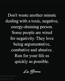 Heartfelt Quotes: Don't waste another minute dealing with negative people.