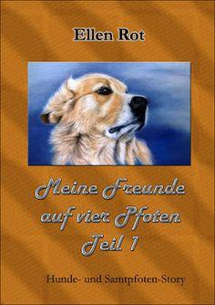 Meine Freunde auf vier Pfoten - Ellen Rot - Tiergeschichten - Erst eins, dann zwei und zum Schluss einen ganzen Haufen ... Tiere. Cover, Dogs, Animals, Book Presentation, Friends, Reading, Cats, Animales, Animaux