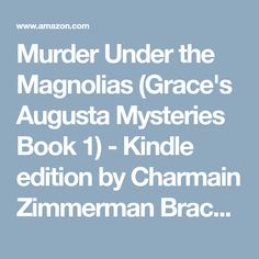 Murder Under the Magnolias (Grace's Augusta Mysteries Book 1) - Kindle edition by Charmain Zimmerman Brackett. Mystery, Thriller & Suspense Kindle eBooks @ Amazon.com.