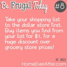 Be Frugal Today #8: Take Your Shopping List to the Dollar Store First http://www.homeeverafter.com/be-frugal-today-8-take-your-shopping-list-to-the-dollar-store-first/  #HomeEverAfter #frugal
