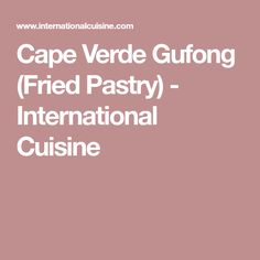 Cape Verde Gufong (Fried Pastry) - International Cuisine