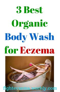 3 Best Organic Body Wash for Eczema. Click here --> http://fighteczema.weebly.com/body-wash.html